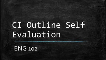 CI Outline Self Evaluation ENG 102. LEAVE BLANK Put your name above the red line. Put your thesis on the first line of the notecard.