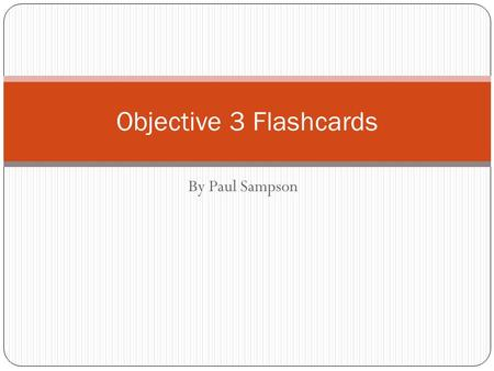 Objective 3 Flashcards By Paul Sampson.