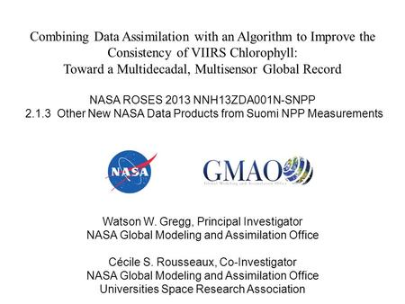 Combining Data Assimilation with an Algorithm to Improve the Consistency of VIIRS Chlorophyll: Toward a Multidecadal, Multisensor Global Record NASA ROSES.