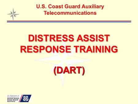 DISTRESS ASSIST RESPONSE TRAINING (DART) U.S. Coast Guard Auxiliary Telecommunications.