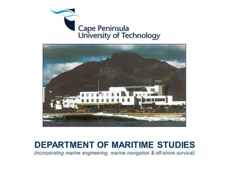 DEPARTMENT OF MARITIME STUDIES (incorporating marine engineering, marine navigation & off-shore survival)