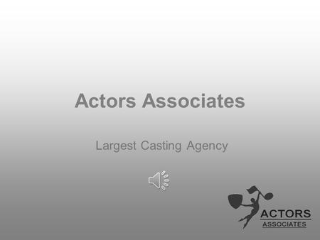 Actors Associates Largest Casting Agency. Who are we? Since 2000, Actors Associates have been successful casting members to all types of jobs in the entertainment.