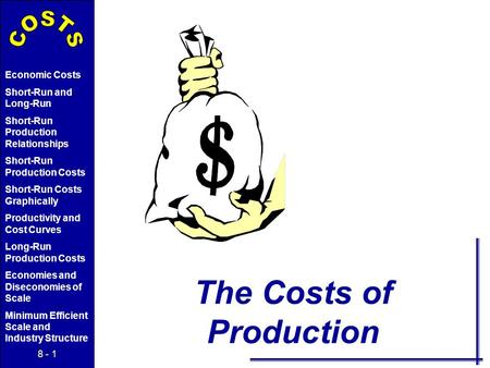 8 - 1 Economic Costs Short-Run and Long-Run Short-Run Production Relationships Short-Run Production Costs Short-Run Costs Graphically Productivity and.