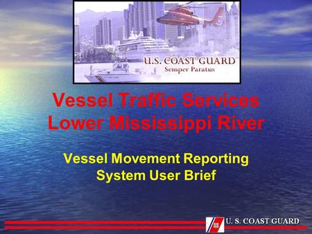Vessel Traffic Services Lower Mississippi River Vessel Movement Reporting System User Brief.