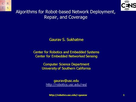 Algorithms for Robot-based Network Deployment, Repair, and Coverage Gaurav S. Sukhatme Center for Robotics and Embedded.