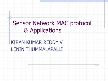 Sensor Network MAC protocol & Applications KIRAN KUMAR REDDY V LENIN THUMMALAPALLI.