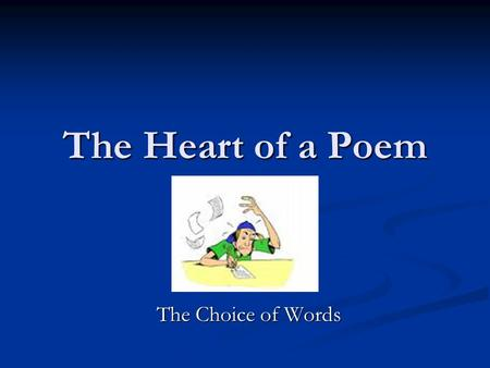 The Heart of a Poem The Choice of Words. What makes up a word? Denotation: the literal dictionary definition of a word. Springtime: means a period between.