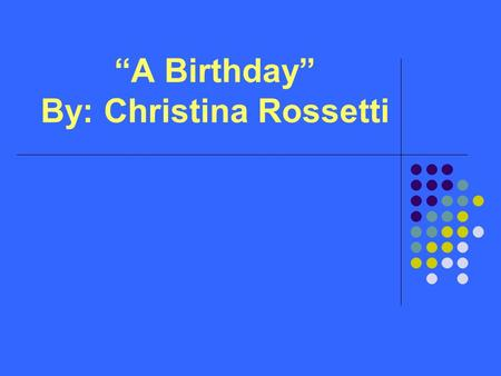 """A Birthday"" By: Christina Rossetti"