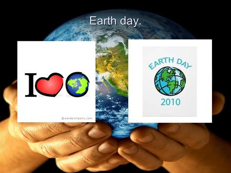 Earth day.. Forty years after the first Earth Day, the world is in greater peril than ever. While climate change is the greatest challenge of our time,