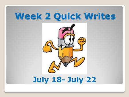 Week 2 Quick Writes July 18- July 22 Quick Write #6 Tuesday, July 18, 2011 Waiting for the Splash Last night After you hung up I wrote you a poem Hoping.