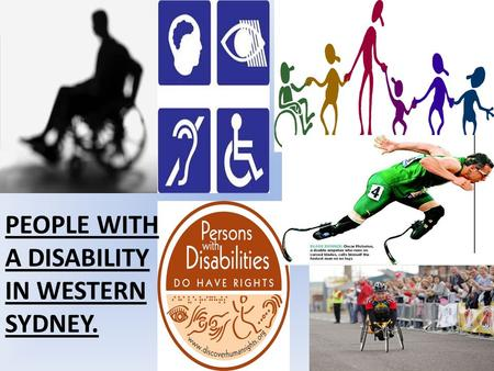 PEOPLE WITH A DISABILITY IN WESTERN SYDNEY.. People with a disability Disability is a multidimensional concept, relating to the body functions, the life.