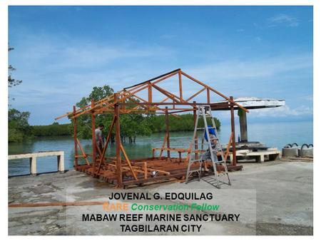 JOVENAL G. EDQUILAG RARE Conservation Fellow MABAW REEF MARINE SANCTUARY TAGBILARAN CITY.