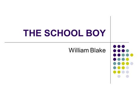 THE SCHOOL BOY William Blake.