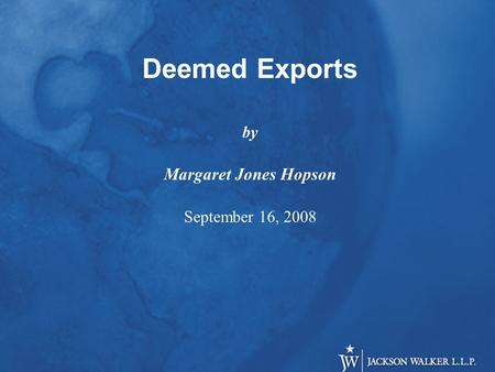 Deemed Exports by Margaret Jones Hopson September 16, 2008.