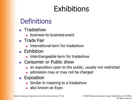 Fenich: Meetings, Expositions, Events & Conventions, 2 nd ed.© 2008 Pearson Education, Upper Saddle River, NJ 07458. All rights reserved Definitions Tradeshow.