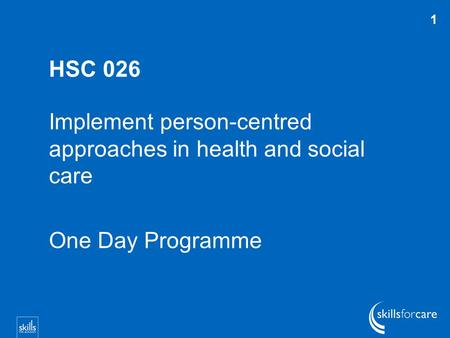 HSC 026 Implement person-centred approaches in health and social care One Day Programme 1.