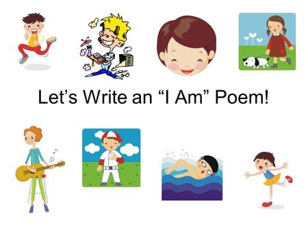 "Let's Write an ""I Am"" Poem!. Here's how it works… The beginning of each line is provided for you. Finish each line in a complete sentence. You can choose."