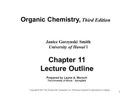 1 Organic Chemistry, Third Edition Janice Gorzynski Smith University of Hawai'i Chapter 11 Lecture Outline Prepared by Layne A. Morsch The University of.