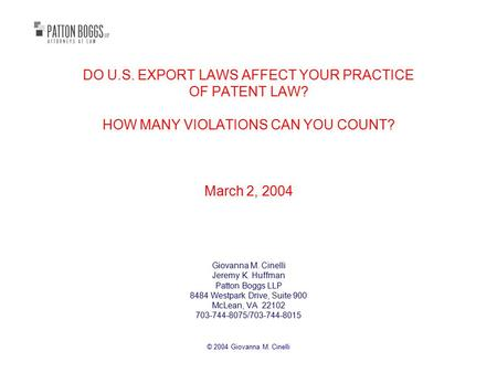 © 2004 Giovanna M. Cinelli DO U.S. EXPORT LAWS AFFECT YOUR PRACTICE OF PATENT LAW? HOW MANY VIOLATIONS CAN YOU COUNT? March 2, 2004 Giovanna M. Cinelli.