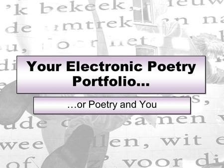 Your Electronic Poetry Portfolio… …or Poetry and You.