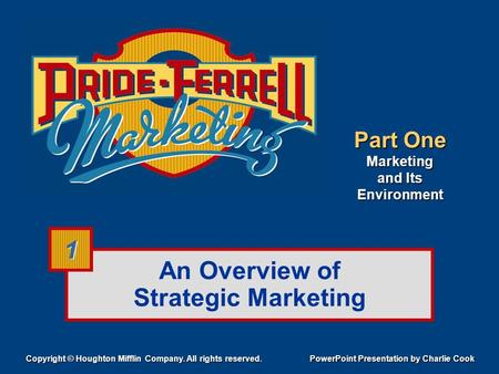 An Overview of Strategic Marketing Part One Marketing and Its Environment Copyright © Houghton Mifflin Company. All rights reserved. PowerPoint Presentation.