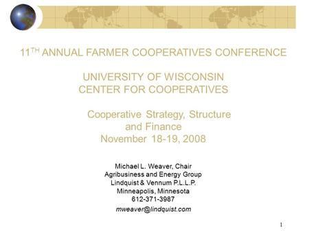 1 11 TH ANNUAL FARMER COOPERATIVES CONFERENCE UNIVERSITY OF WISCONSIN CENTER FOR COOPERATIVES Cooperative Strategy, Structure and Finance November 18-19,