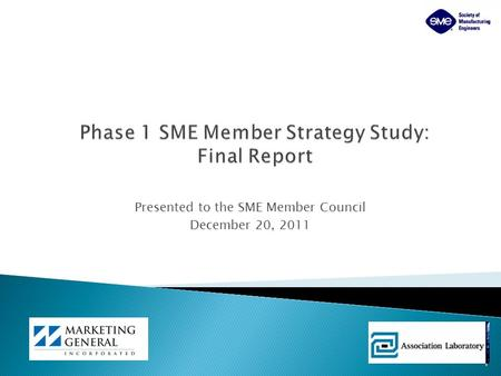 Presented to the SME Member Council December 20, 2011 1.
