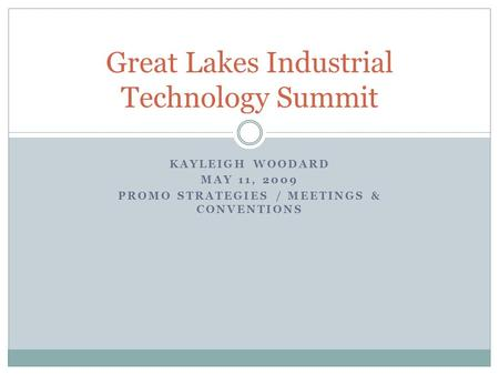 KAYLEIGH WOODARD MAY 11, 2009 PROMO STRATEGIES / MEETINGS & CONVENTIONS Great Lakes Industrial Technology Summit.