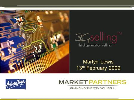 Martyn Lewis 13 th February 2009. ©2008 Market-Partners Inc. CONFIDENTIAL MARKET-PARTNERS Market-Partners is the world's leading independent consulting.