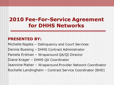 2010 Fee-For-Service Agreement for DHHS <strong>Networks</strong> PRESENTED BY: Michelle Naples – Delinquency and Court Services Dennis Buesing – DHHS Contract Administrator.