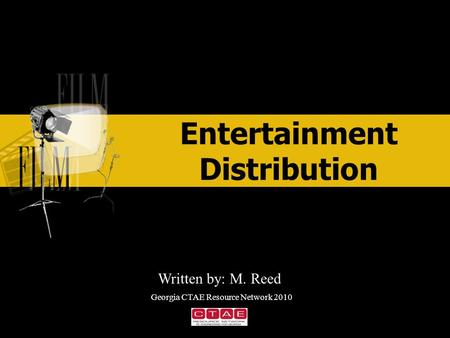 Entertainment Distribution ENTERTAINMENT Written by: M. Reed Georgia CTAE Resource Network 2010.