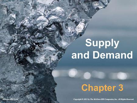 Supply and Demand Chapter 3 Copyright © 2011 by The McGraw-Hill Companies, Inc. All Rights Reserved.McGraw-Hill/Irwin.