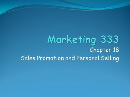 Chapter 18 Sales Promotion and Personal Selling. Sales Promotion Marketing communication activities, other than advertising, personal selling, and public.