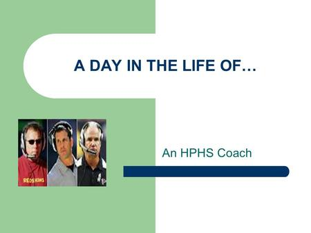 A DAY IN THE LIFE OF… An HPHS Coach. What is Sports Medicine? Sports Medicine is the study and practice of medical principles related to the science of.