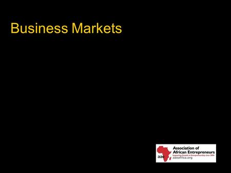 Business Markets. Business Markets and Business Buying Behavior The nature and scope of the business market. The six categories of business buyers. The.