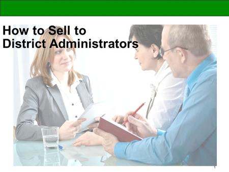 1 How to Sell to District Administrators. 2 Welcome! Selling to District Administrators… Why is getting better at this so important now to you and to.