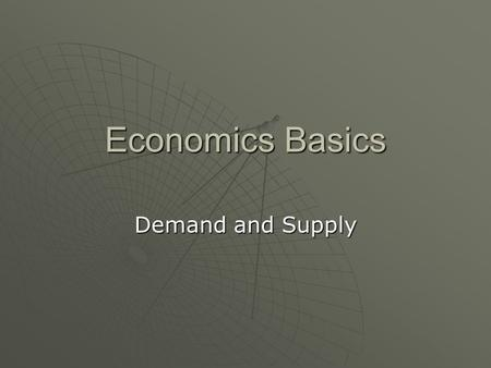 Economics Basics Demand and Supply. Supply and demand is perhaps one of the most fundamental concepts of economics and it is the backbone of a market.