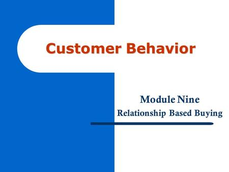 Customer Behavior Module Nine Relationship Based Buying.