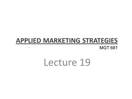 APPLIED MARKETING STRATEGIES Lecture 19 MGT 681. Marketing Ecology Part 2.