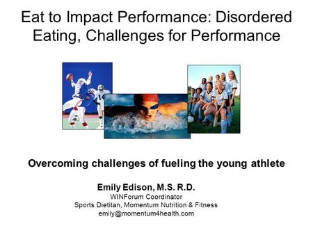 Emily Edison, M.S. R.D. WINForum Coordinator Sports Dietitan, Momentum Nutrition & Fitness Overcoming challenges of fueling the.