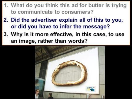 1.What do you think this ad for butter is trying to communicate to consumers? 2.Did the advertiser explain all of this to you, or did you have to infer.