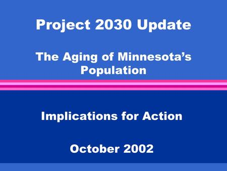 Project 2030 Update The Aging of Minnesota's Population Implications for Action October 2002.
