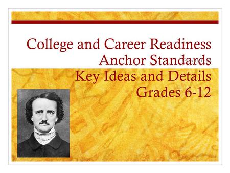 College and Career Readiness Anchor Standards Key Ideas and Details Grades 6-12 Grades 6-12.