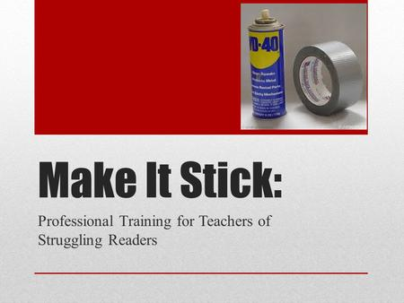 Make It Stick: Professional Training for Teachers of Struggling Readers.