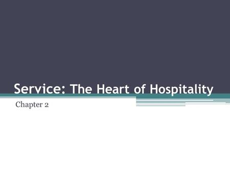Service: The Heart of Hospitality Chapter 2. What is Service in the hospitality industry? The act or manner of serving food and drink, satisfying people's.