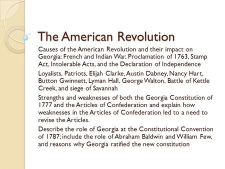 The American Revolution Causes of the American Revolution and their impact on Georgia; French and Indian War, Proclamation of 1763, Stamp Act, Intolerable.