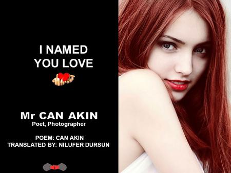 I NAMED YOU LOVE Poet, Photographer POEM: CAN AKIN TRANSLATED BY: NILUFER DURSUN.