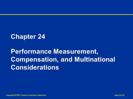 Copyright © 2003 Pearson Education Canada Inc. Slide 24-232 Chapter 24 Performance Measurement, Compensation, and Multinational Considerations.