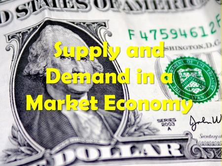 Supply and Demand in a Market Economy. What is Supply and Demand? Supply = The amount of a good or service that a producer is willing & able to make available.