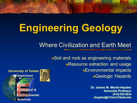 Engineering Geology Where Civilization and Earth Meet Soil and rock as engineering materials Resource extraction and usage Environmental impacts Geologic.